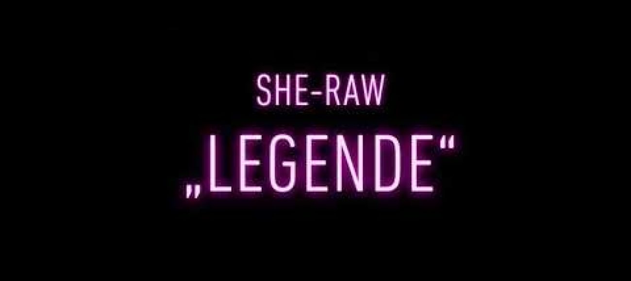 SHE-RAW – LEGENDE ( PROD. BY RADIOAKTIVEBEATS)